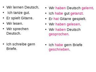 Wir lernen Deutsch. Ich tanze gut. Er spielt Gitarre. Wir lesen. Wir sprechen