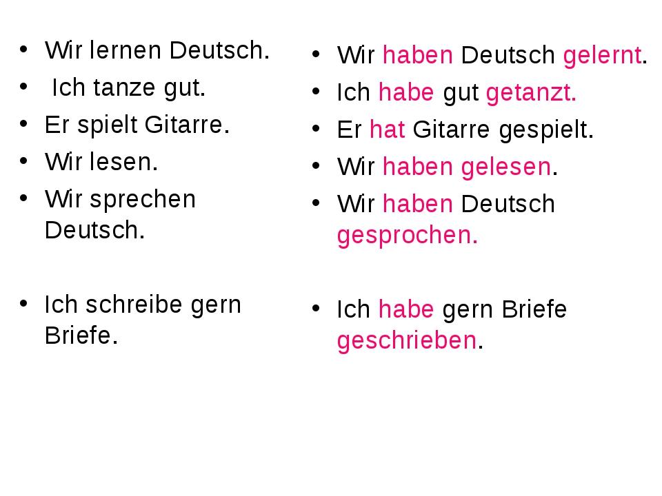 Wir lernen Deutsch. Ich tanze gut. Er spielt Gitarre. Wir lesen. Wir sprechen...
