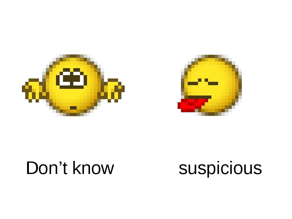 Don't know suspicious
