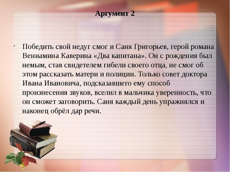 Аргумент 2 Победить свой недуг смог и Саня Григорьев, герой романа Вениамина...
