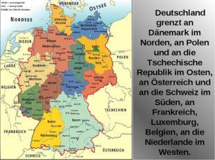 Deutschland grenzt an Dänemark im Norden, an Polen und an die Tschechische Re