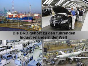 Die BRD gehört zu den führenden Industrieländern der Welt © Julija Tolkatsch