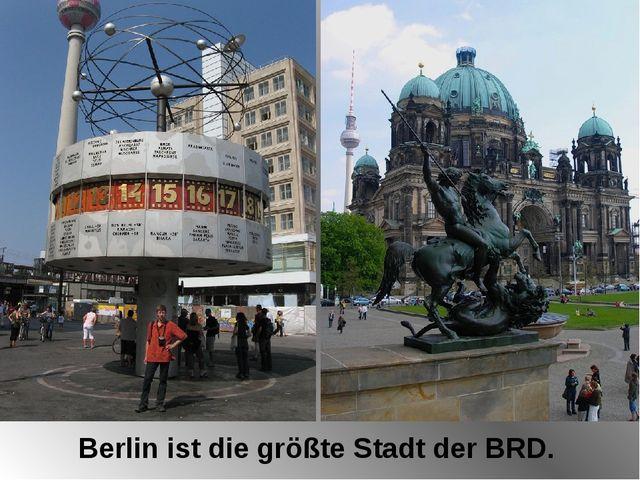 Berlin ist die größte Stadt der BRD. © Julija Tolkatsch