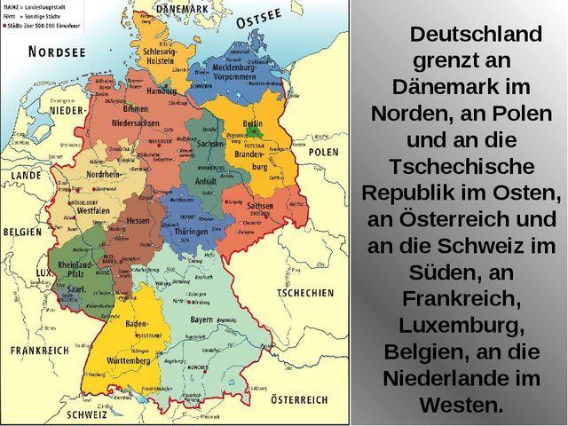 Deutschland grenzt an Dänemark im Norden, an Polen und an die Tschechische Re...