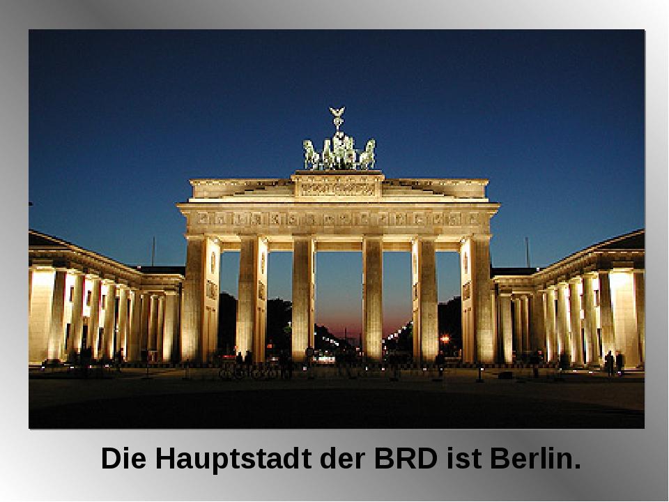 Die Hauptstadt der BRD ist Berlin.