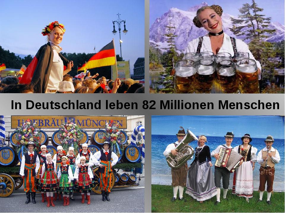 In Deutschland leben 82 Millionen Menschen