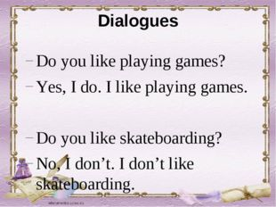 Dialogues Do you like playing games? Yes, I do. I like playing games. Do you