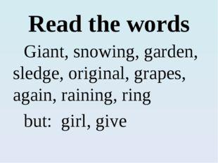 Read the words Giant, snowing, garden, sledge, original, grapes, again, rain