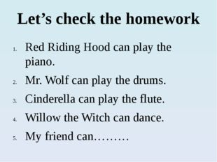 Let's check the homework Red Riding Hood can play the piano. Mr. Wolf can pla