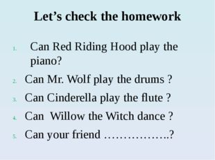 Let's check the homework Can Red Riding Hood play the piano? Can Mr. Wolf pla