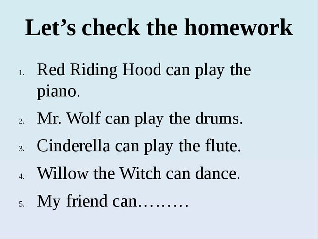 Let's check the homework Red Riding Hood can play the piano. Mr. Wolf can pla...
