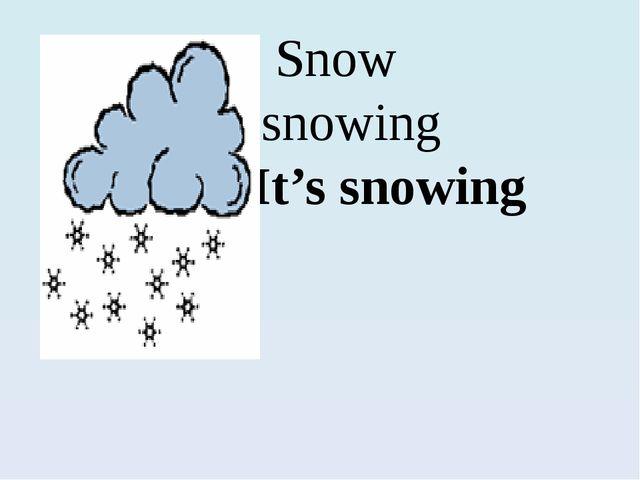 Snow snowing  It's snowing