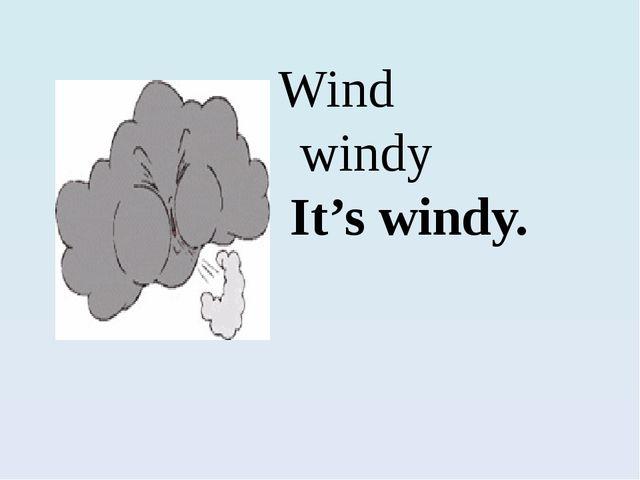 Wind windy I It's windy.