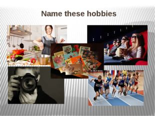 Name these hobbies