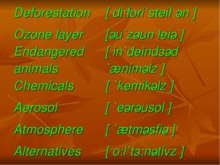 Deforestation [ di:fori`stei∫әn ] Ozone layer [әu`zәun leiә ] Endangered