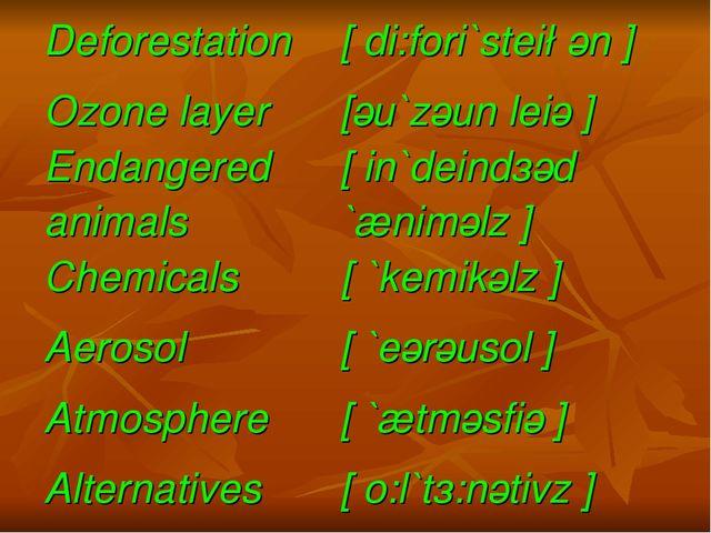 Deforestation [ di:fori`stei∫әn ] Ozone layer [әu`zәun leiә ] Endangered...