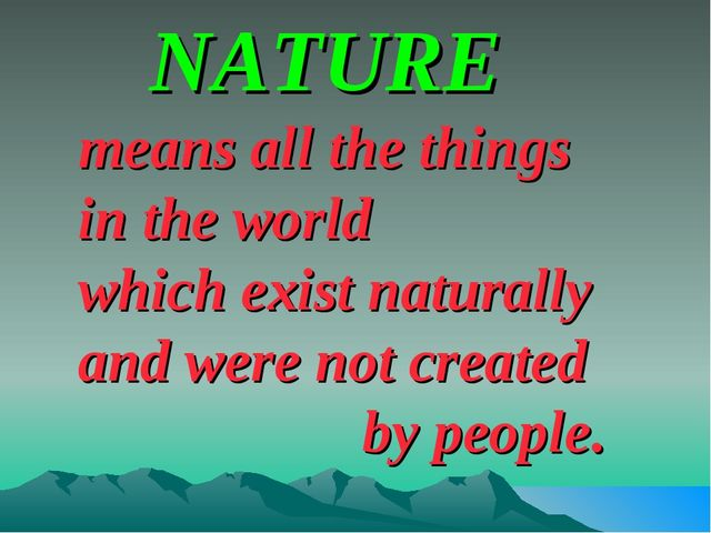 NATURE means all the things in the world which exist naturally and were...