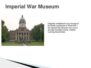 Imperial War Museum Originally established to pay homage to the British contr