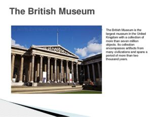 The British Museum is the largest museum in the United Kingdom with a collect