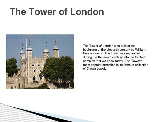 The Tower of London The Tower of London was built at the beginning of the ele...