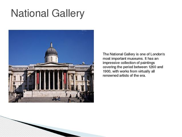 National Gallery The National Gallery is one of London's most important museu...