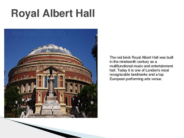 Royal Albert Hall The red brick Royal Albert Hall was built in the nineteenth...