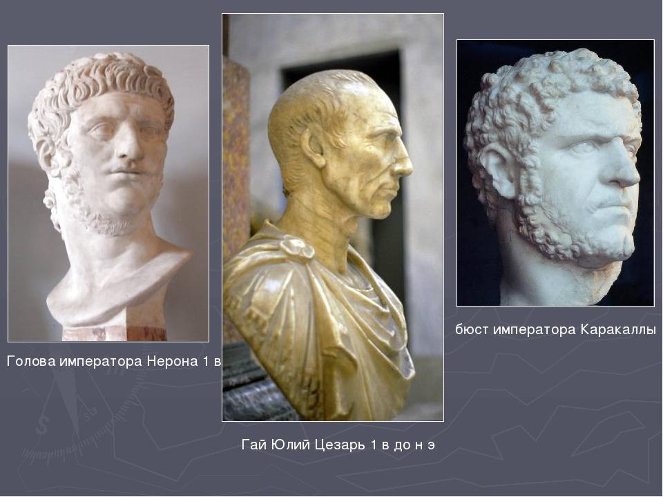 Гай Юлий Цезарь 1 в до н э Голова императора Нерона 1 в бюст императора Карак...