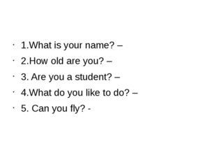1.What is your name? – 2.How old are you? – 3. Are you a student? – 4.What d