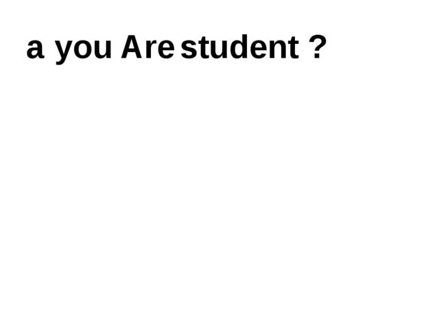 a you Are student ?