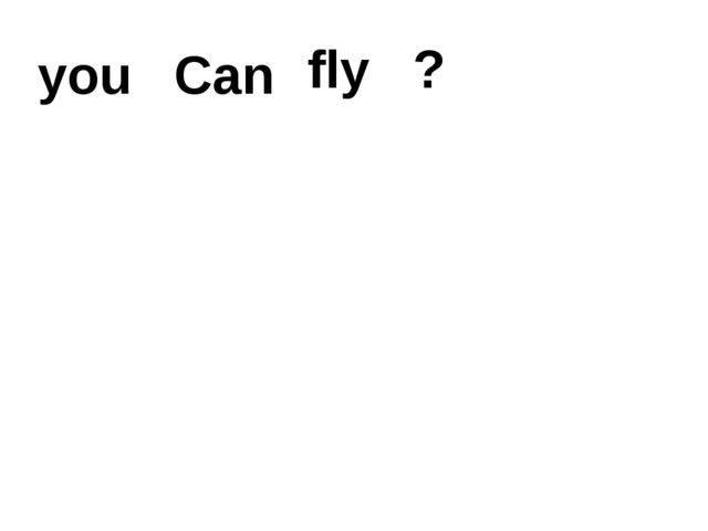 you Can fly ?