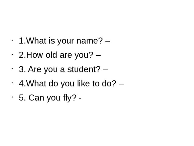 1.What is your name? – 2.How old are you? – 3. Are you a student? – 4.What d...