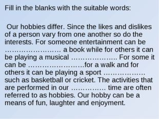 Fill in the blanks with the suitable words: Our hobbies differ. Since the lik