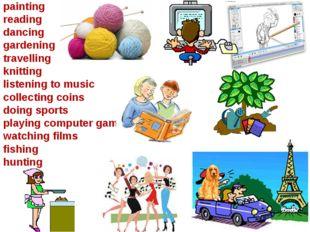 painting reading dancing gardening travelling knitting listening to music col