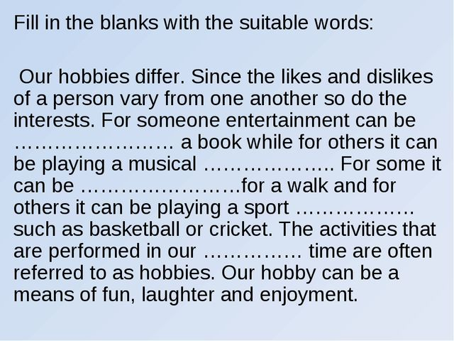 Fill in the blanks with the suitable words: Our hobbies differ. Since the lik...