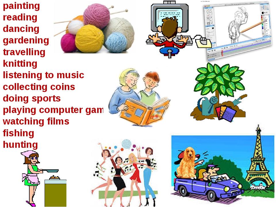 painting reading dancing gardening travelling knitting listening to music col...