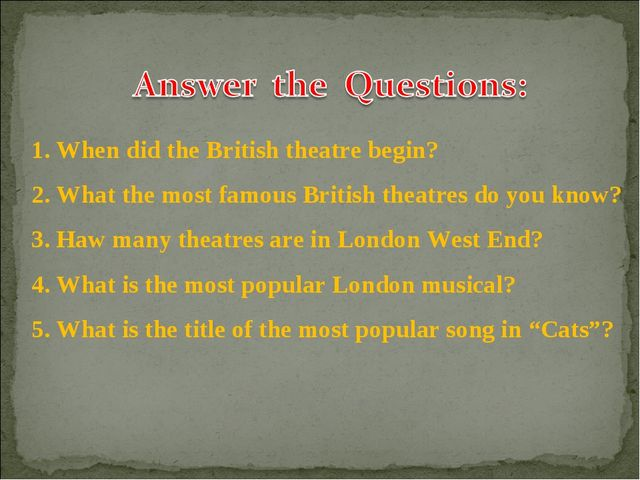 1. When did the British theatre begin? 2. What the most famous British theatr...