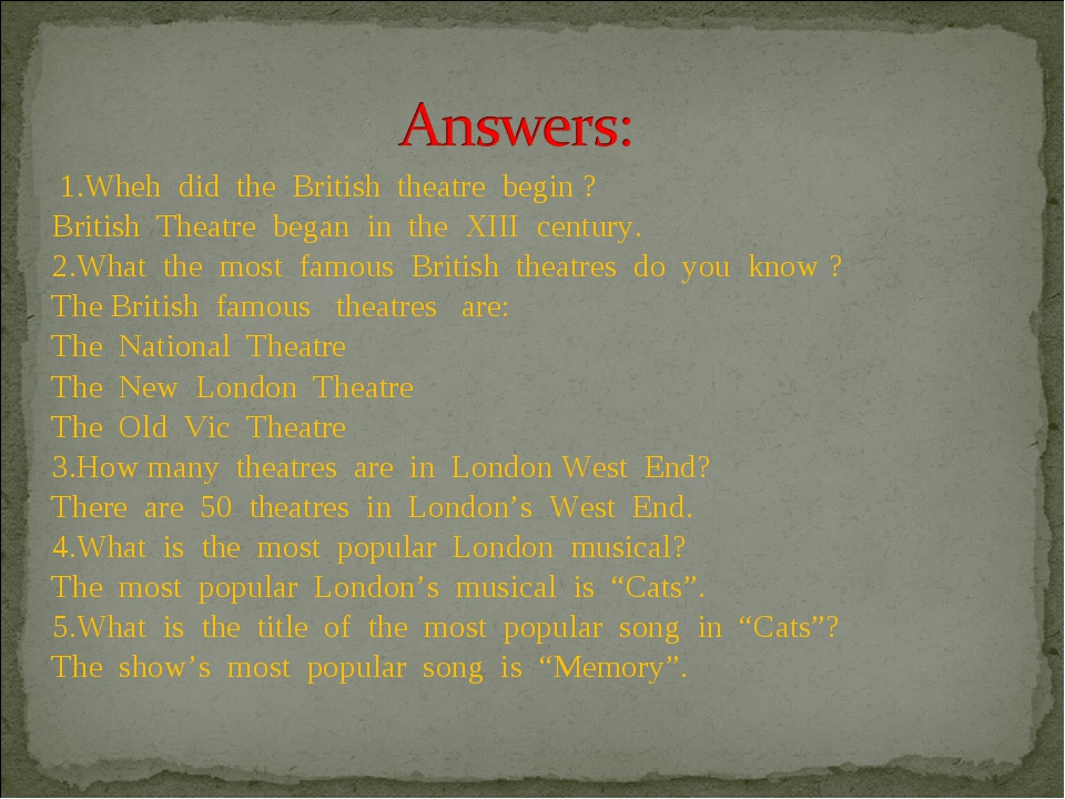 1.Wheh did the British theatre begin ? British Theatre began in the XIII cen...
