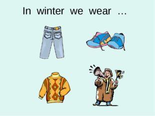 In winter we wear …