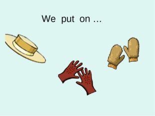 We put on …