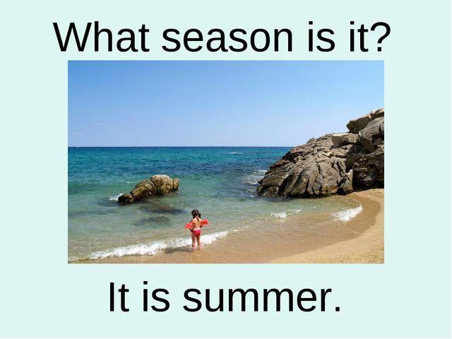 It is summer. What season is it?