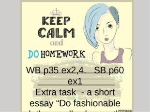 "WB p35 ex2,4. SB p60 ex1 Extra task - a short essay ""Do fashionable clothes r"