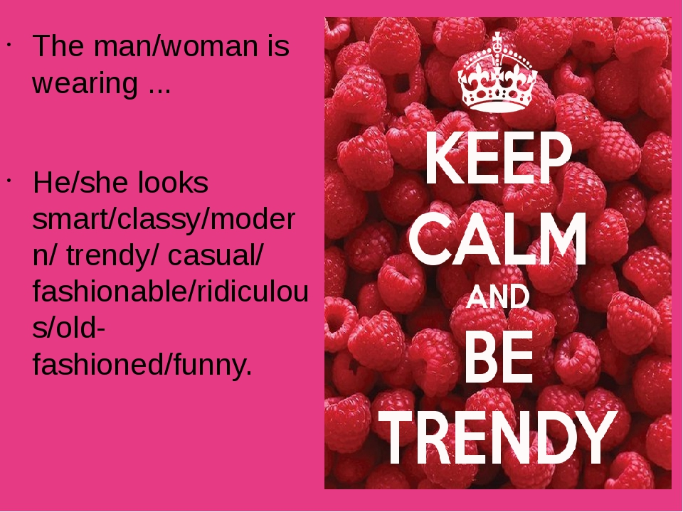 The man/woman is wearing ... He/she looks smart/classy/modern/ trendy/ casual...