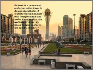 Baiterek is a monument and observation tower in Astana, Kazakhstan. A touris