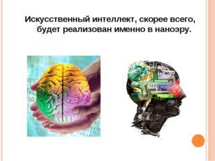 Искусственный интеллект, скорее всего, будет реализован именно в наноэру.
