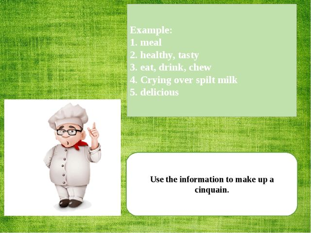 Use the information to make up a cinquain. Example: 1. meal 2. healthy, tasty...