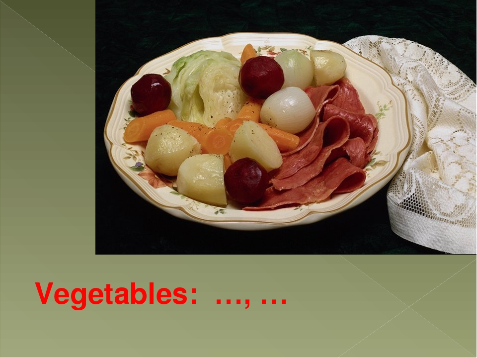 Vegetables: …, …
