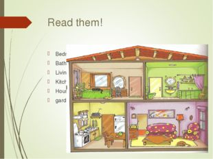 Read them! Bedroom Bathroom Living room Kitchen House garden