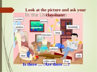 Look at the picture and ask your classmate: Is there … /Are there …?