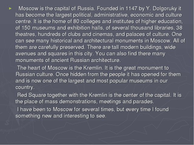 Moscow is the capital of Russia. Founded in 1147 by Y. Dolgoruky it has beco...