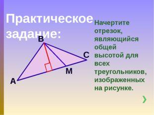 Практическое задание: Начертите отрезок, являющийся общей высотой для всех тр